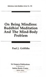 On being mindless: Buddhist meditation and the mind-body problem by Paul J. Griffiths