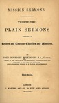 Mission sermons : thirty-two plain sermons preached in London and country churches and missions