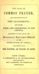The Book of common prayer and administration of the sacraments : and other rites and ceremonies of the church, according to the use of the Protestant Episcopal Church in the United States of America ; together with the Psalter, or Psalms of David.