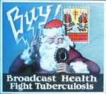 "Poster(?): ""Broadcast Health, Fight Tuberculosis"" [depiction of Santa Claus at a radio microphone, in front of the word ""Buy!"" and a Christmas Seal inscribed ""1925, Merry Christmas and Good Health]"