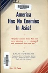 America has no enemies in Asia! : popular rumors from Asia are very alarming, analyzed and compared facts are not by Ralph Townsend